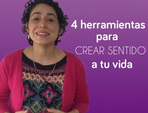 4  Herramientas para que vivas tu vida con sentido